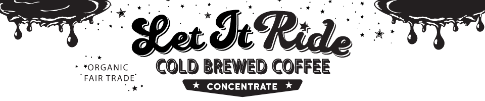 Let it ride cold brewed coffee concentrate fair trade organic